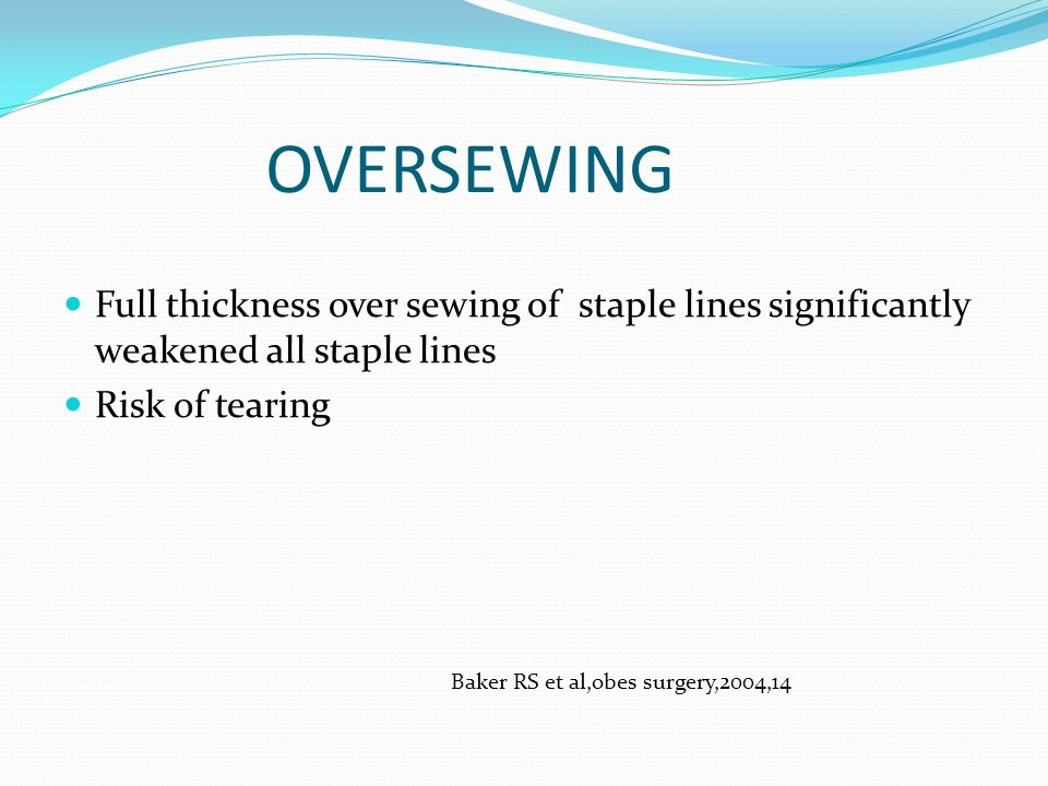 OVERSEWING Full thickness over sewing of staple lines significantly weakened all staple lines. Risk of tearing.