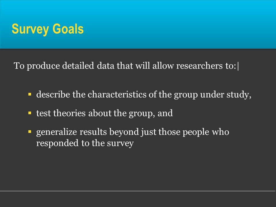 Survey Goals To produce detailed data that will allow researchers to:|