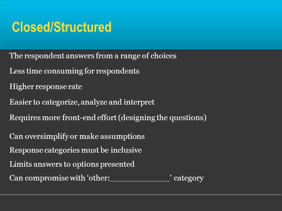 Closed/Structured The respondent answers from a range of choices