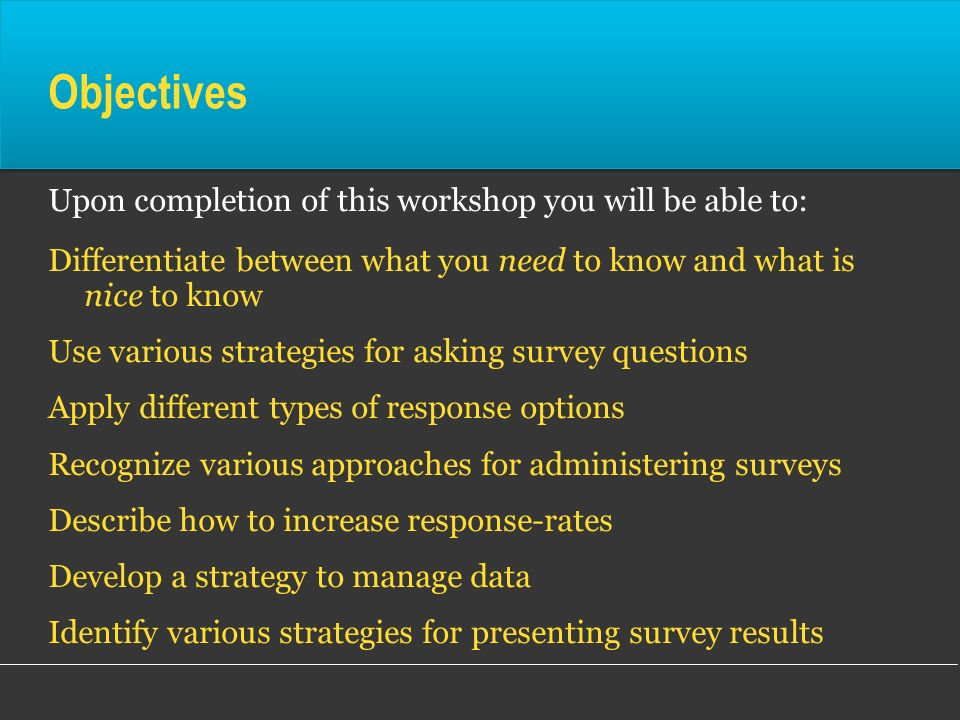 Objectives Upon completion of this workshop you will be able to: