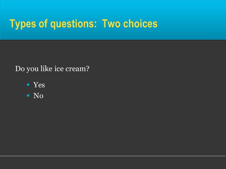 Types of questions: Two choices