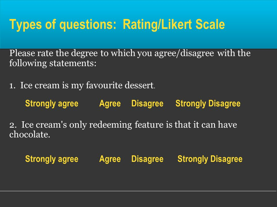 Types of questions: Rating/Likert Scale