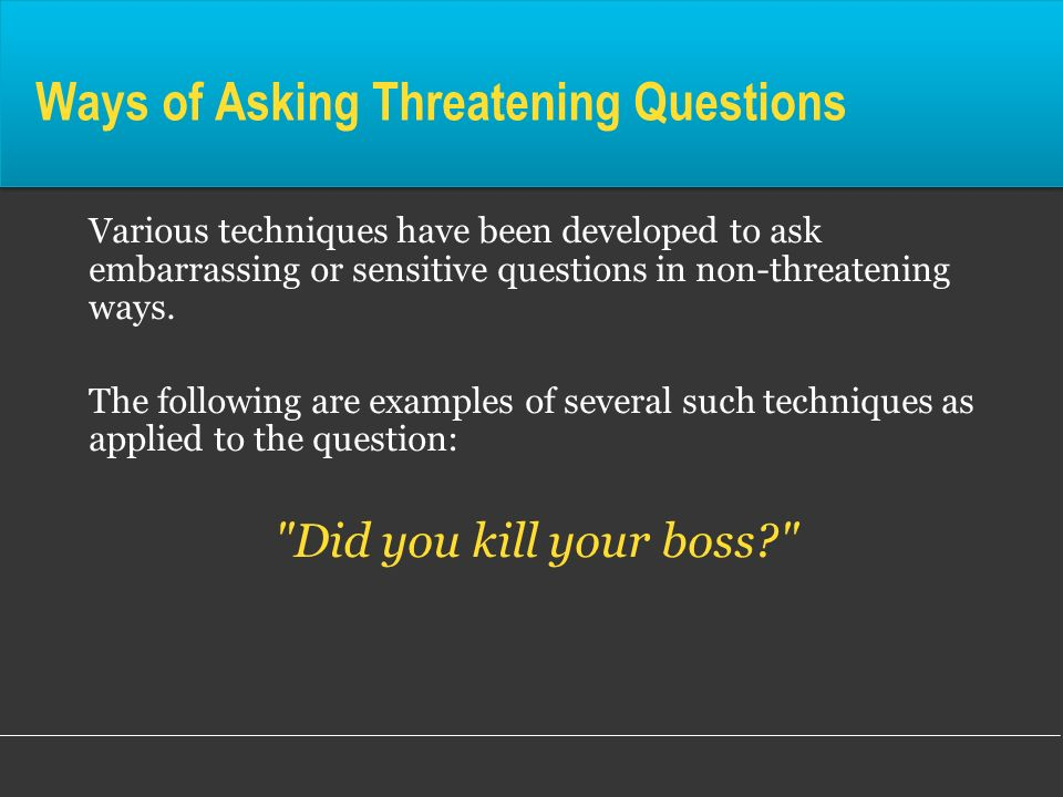 Ways of Asking Threatening Questions