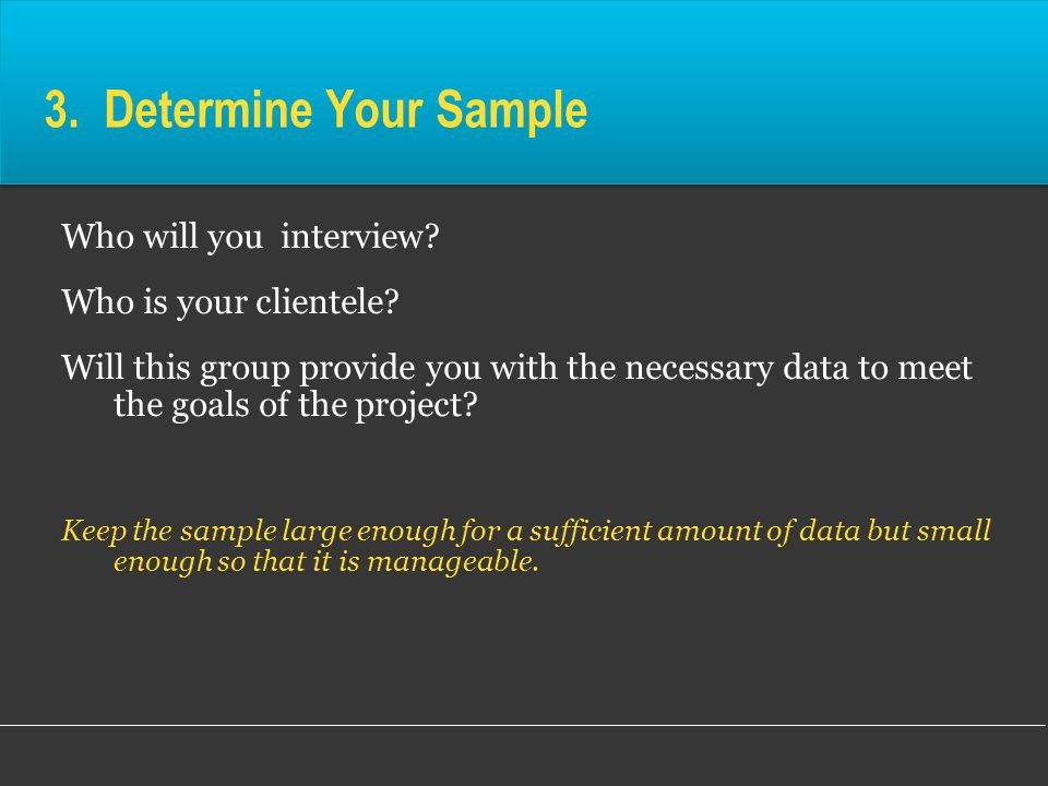 3. Determine Your Sample Who will you interview