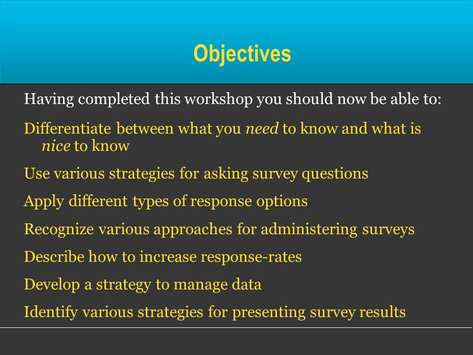 Objectives Having completed this workshop you should now be able to: