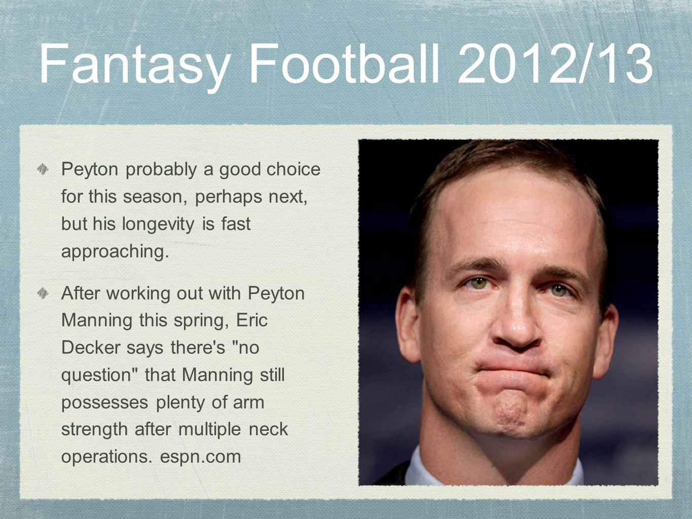 Fantasy Football 2012/13Peyton probably a good choice for this season, perhaps next, but his longevity is fast approaching.