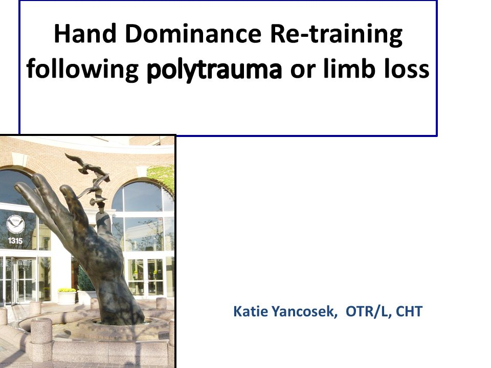 Hand Dominance Re-training following polytrauma or limb loss