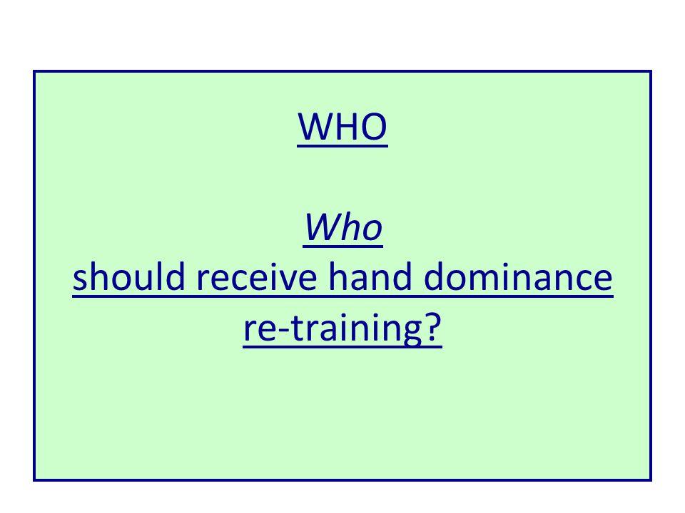 WHO Who should receive hand dominance re-training