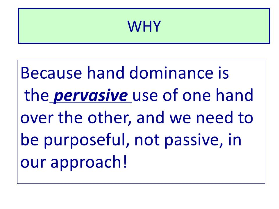 Because hand dominance is the pervasive use of one hand
