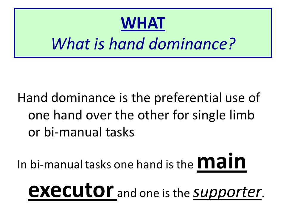 WHAT What is hand dominance