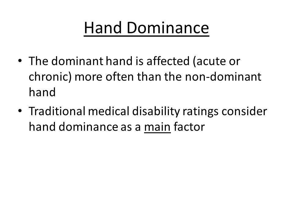 Hand Dominance The dominant hand is affected (acute or chronic) more often than the non-dominant hand.