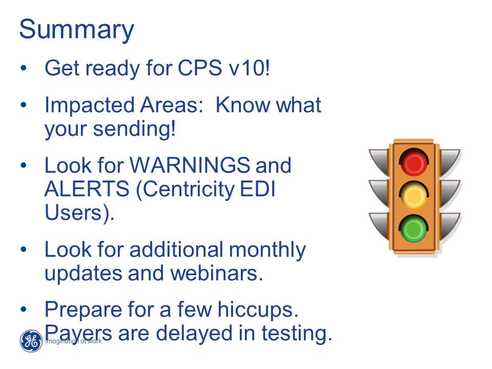 Summary Get ready for CPS v10! Impacted Areas: Know what your sending!
