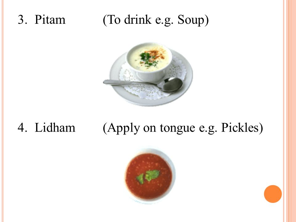3. Pitam (To drink e.g. Soup)