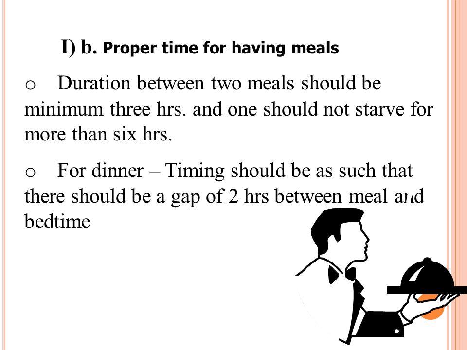 I) b. Proper time for having meals