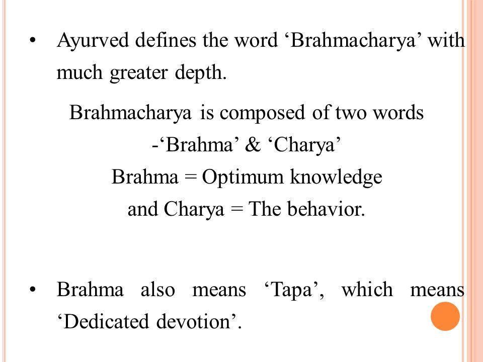 Ayurved defines the word 'Brahmacharya' with much greater depth.