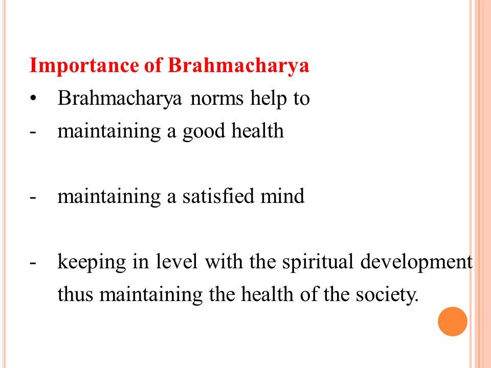 Importance of Brahmacharya Brahmacharya norms help to