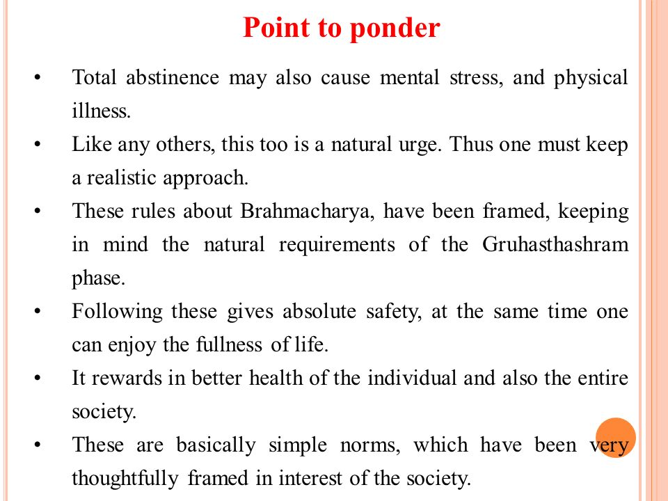 Point to ponder Total abstinence may also cause mental stress, and physical illness.