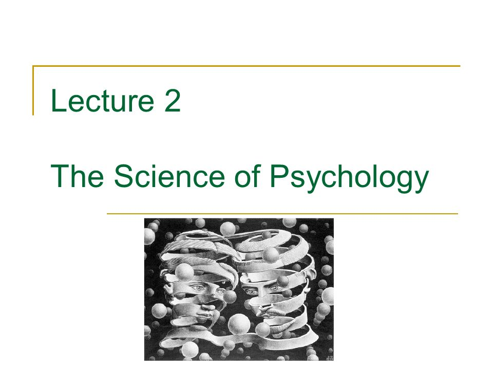 Lecture 2 The Science of Psychology
