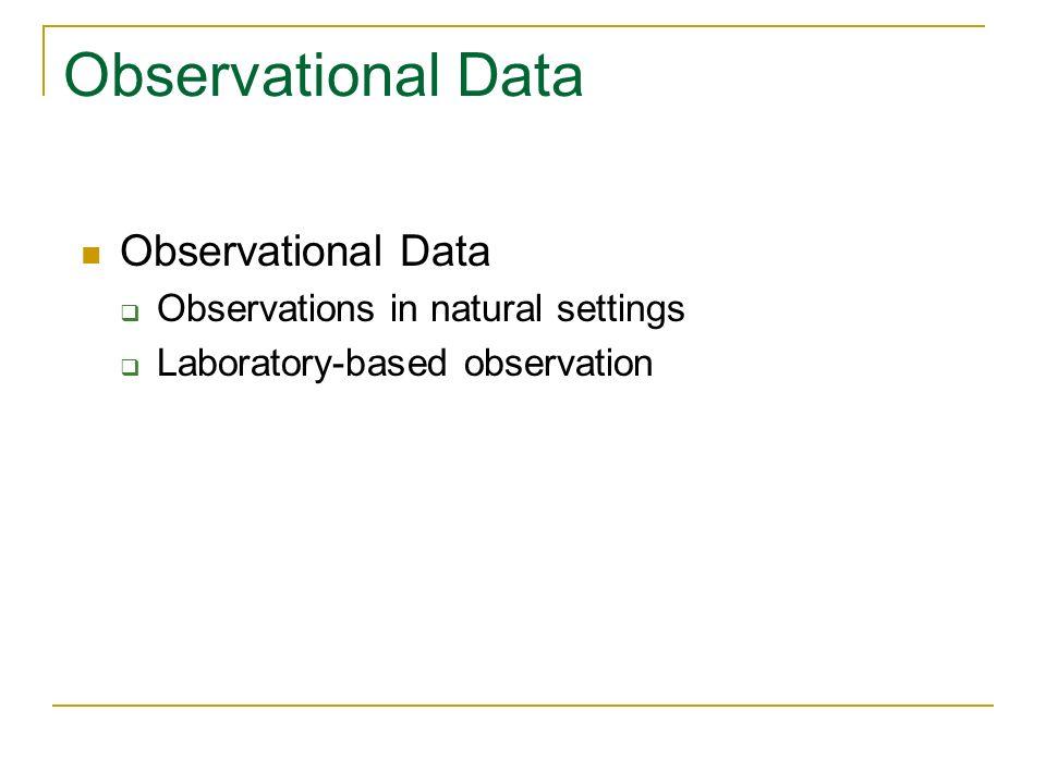 Observational Data Observational Data Observations in natural settings