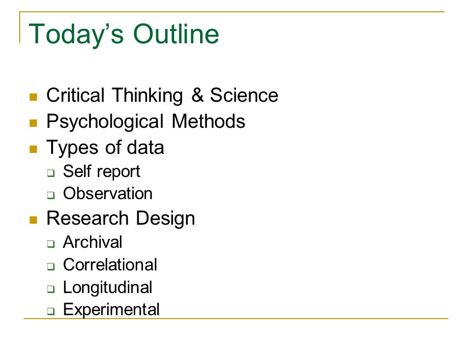 Today's Outline Critical Thinking & Science Psychological Methods