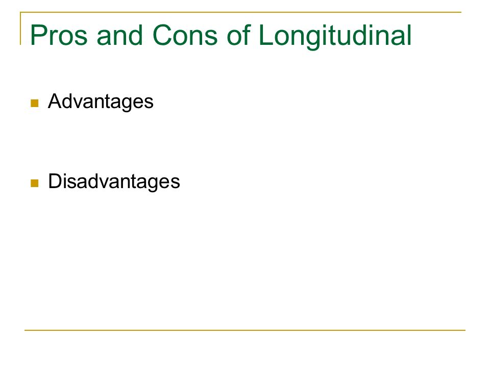 Pros and Cons of Longitudinal