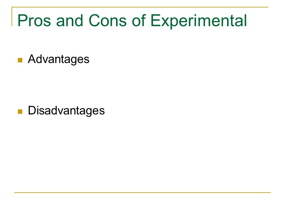 Pros and Cons of Experimental