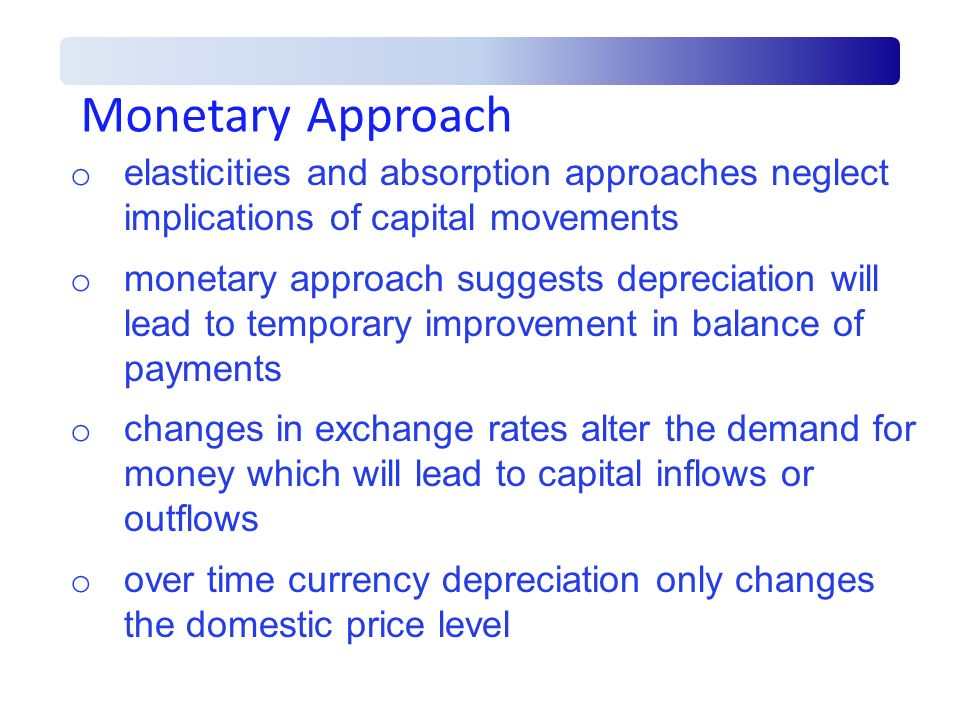 Monetary Approach elasticities and absorption approaches neglect implications of capital movements.