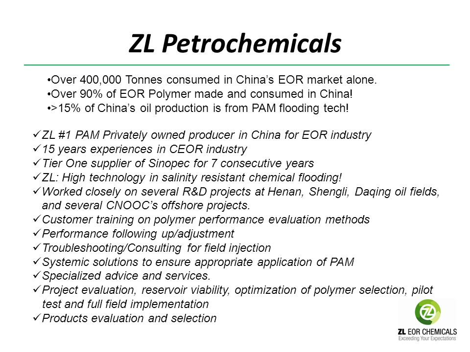 ZL Petrochemicals Over 400,000 Tonnes consumed in China's EOR market alone. Over 90% of EOR Polymer made and consumed in China!