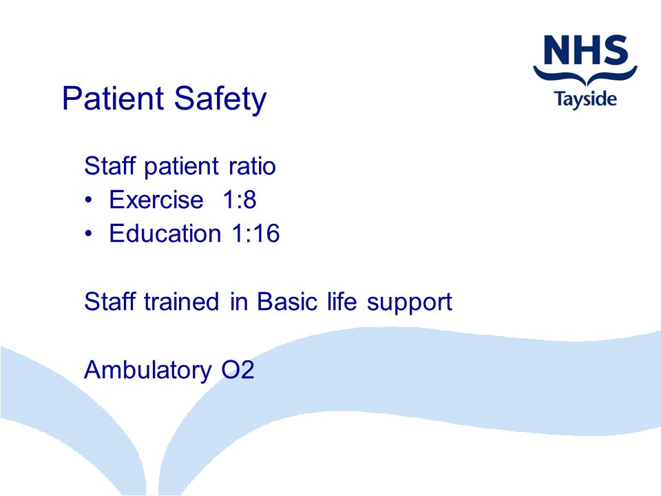 Patient Safety Staff patient ratio Exercise 1:8 Education 1:16