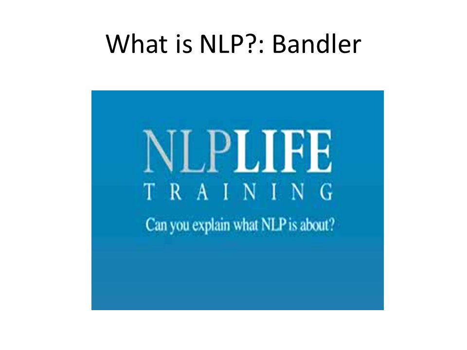 What is NLP : Bandler
