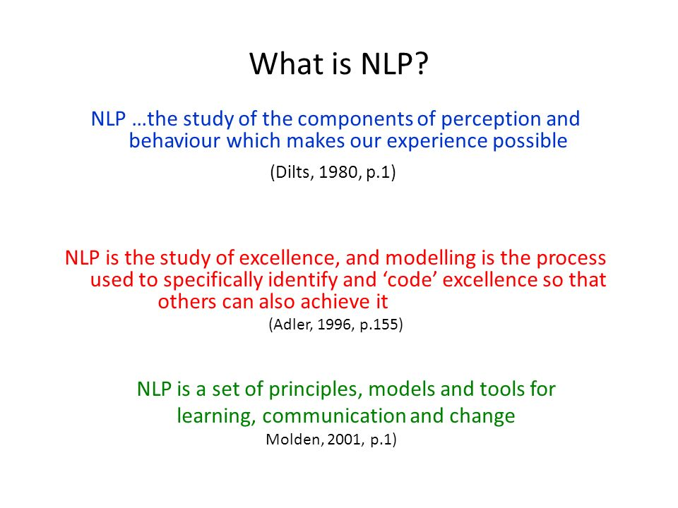 What is NLP NLP …the study of the components of perception and behaviour which makes our experience possible.