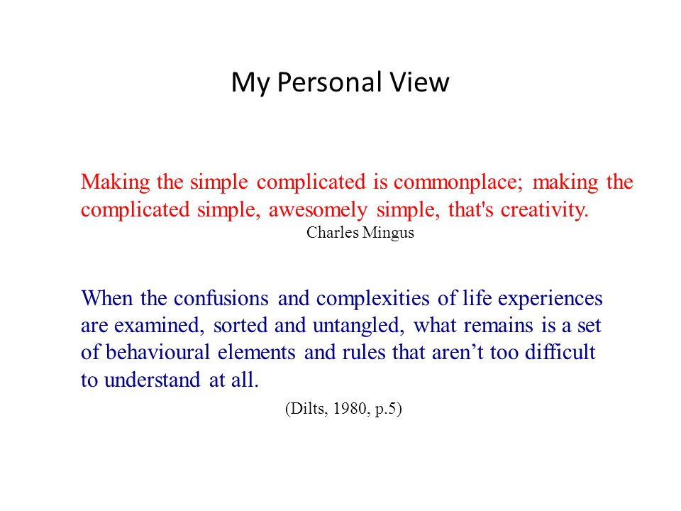My Personal View Making the simple complicated is commonplace; making the. complicated simple, awesomely simple, that s creativity.