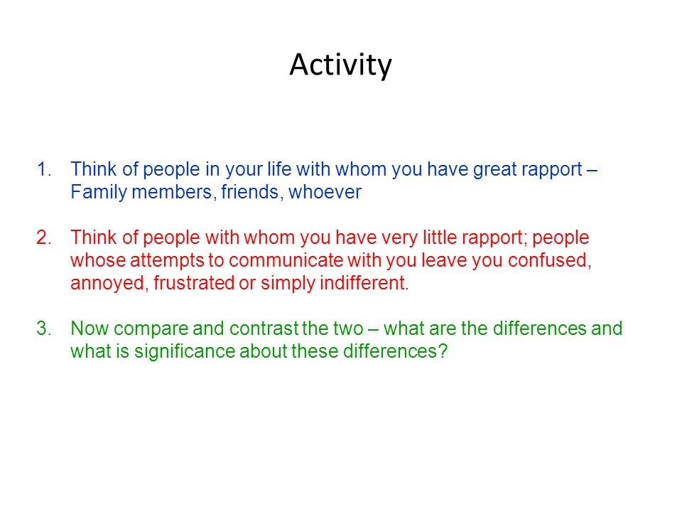 Activity Think of people in your life with whom you have great rapport – Family members, friends, whoever.