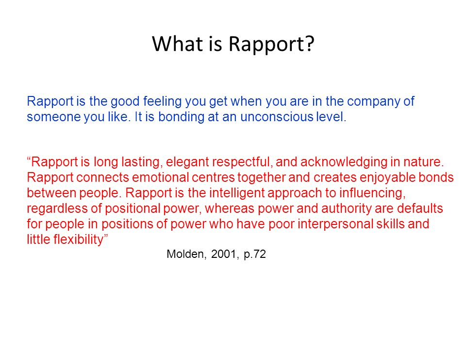 What is Rapport Rapport is the good feeling you get when you are in the company of. someone you like. It is bonding at an unconscious level.