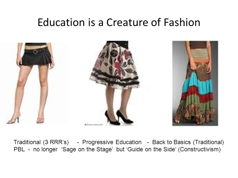 Education is a Creature of Fashion