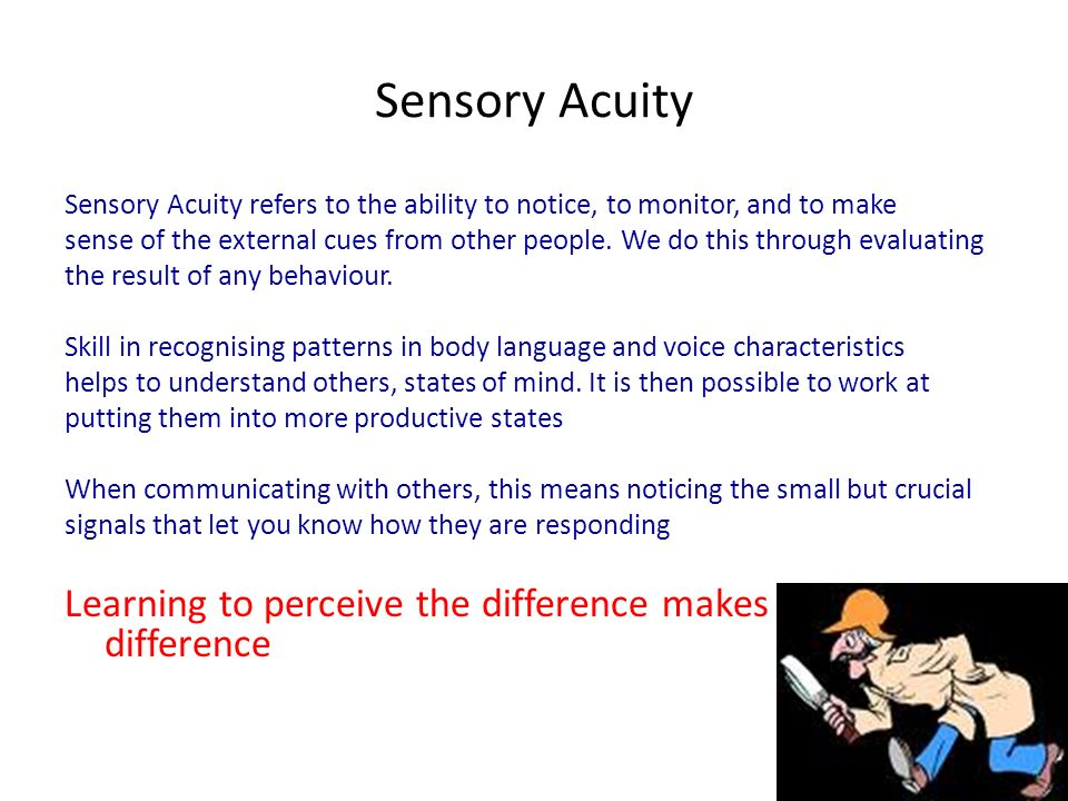Sensory Acuity Sensory Acuity refers to the ability to notice, to monitor, and to make.