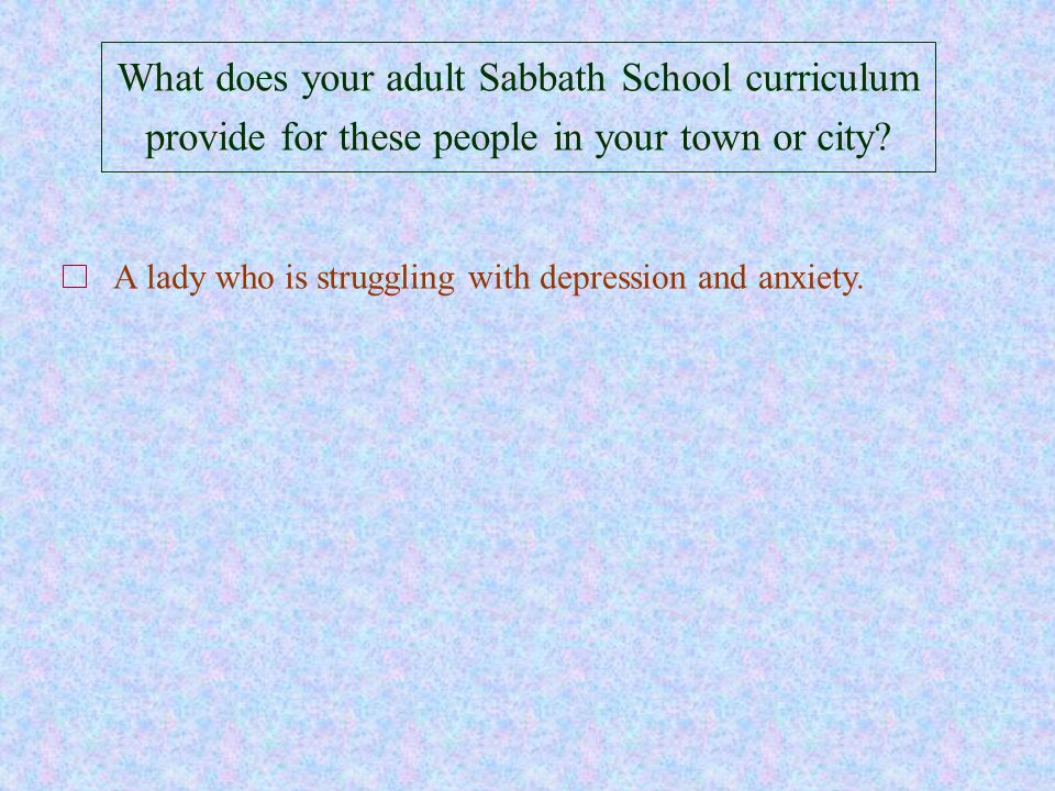 What does your adult Sabbath School curriculum provide for these people in your town or city