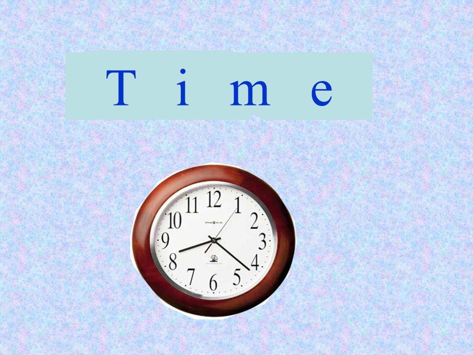 T i m e Time