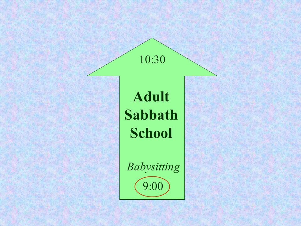 10:30 Adult Sabbath School Babysitting 9:00