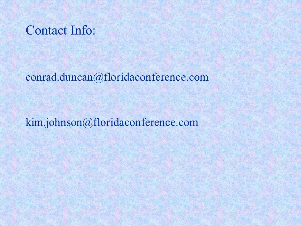 Contact Info: conrad.duncan@floridaconference.com kim.johnson@floridaconference.com