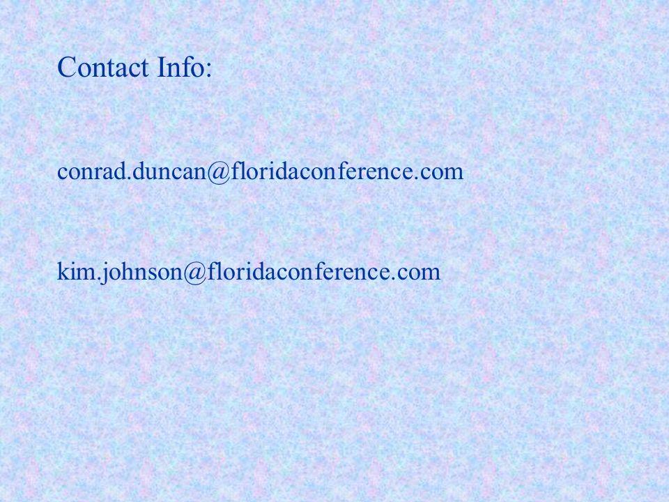 Contact Info: conrad.duncan@floridaconference.com kim.johnson@floridaconference.com