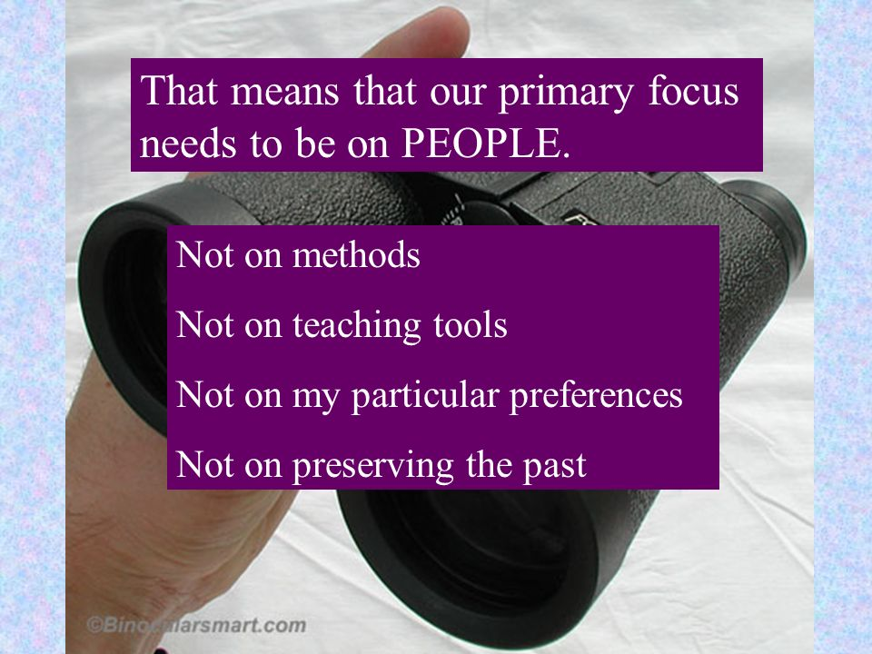 That means that our primary focus needs to be on PEOPLE.