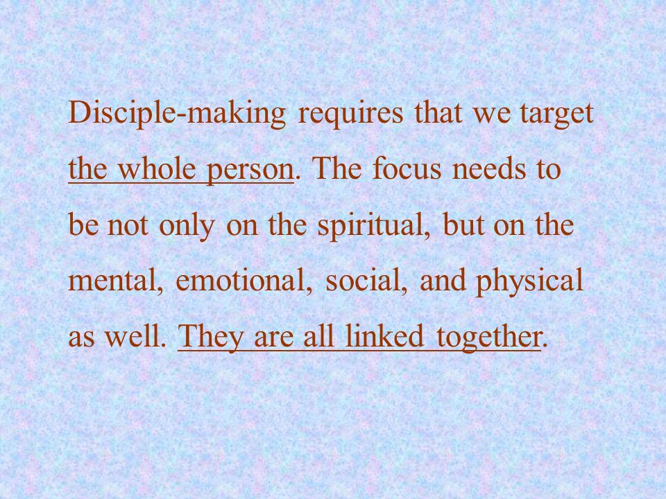 Disciple-making requires that we target the whole person