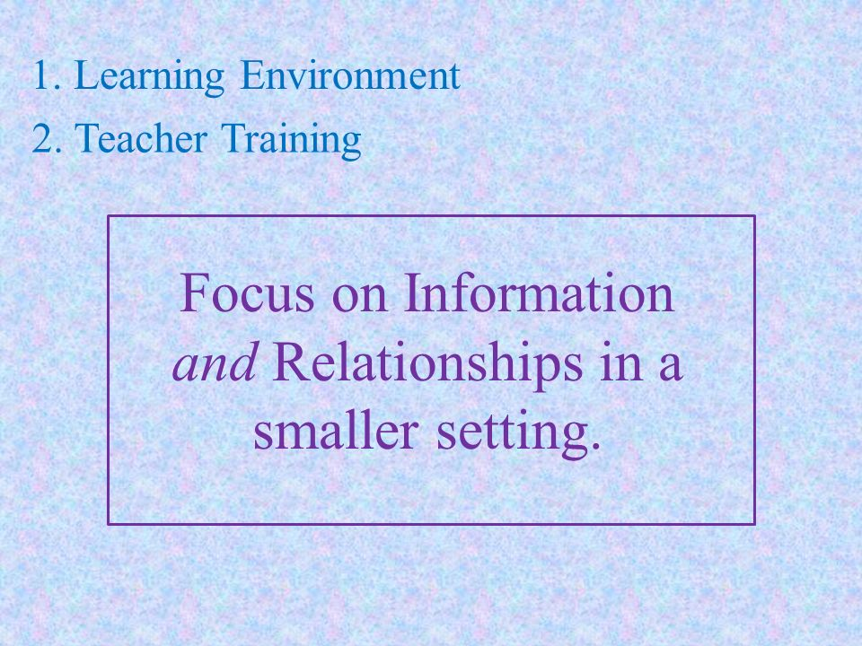 Focus on Information and Relationships in a smaller setting.