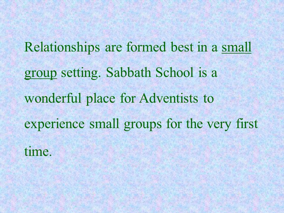 Relationships are formed best in a small group setting