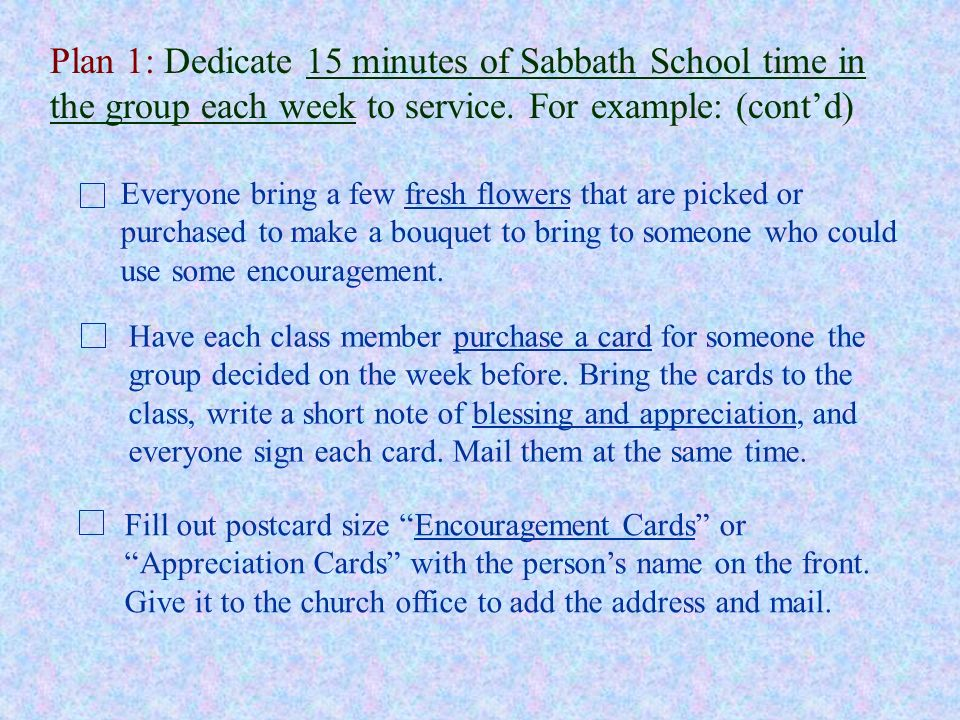 Plan 1: Dedicate 15 minutes of Sabbath School time in the group each week to service. For example: (cont'd)