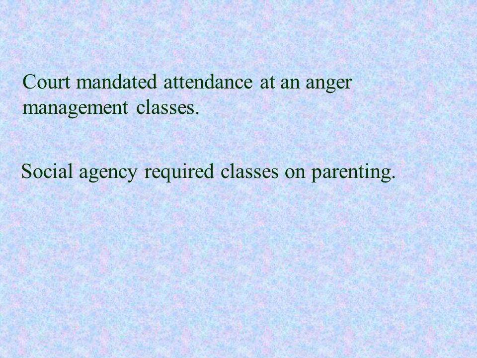 Court mandated attendance at an anger management classes.