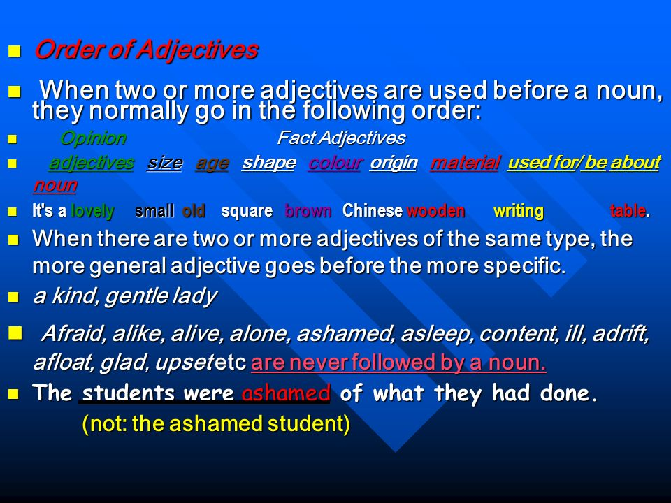 Order of Adjectives When two or more adjectives are used before a noun, they normally go in the following order: