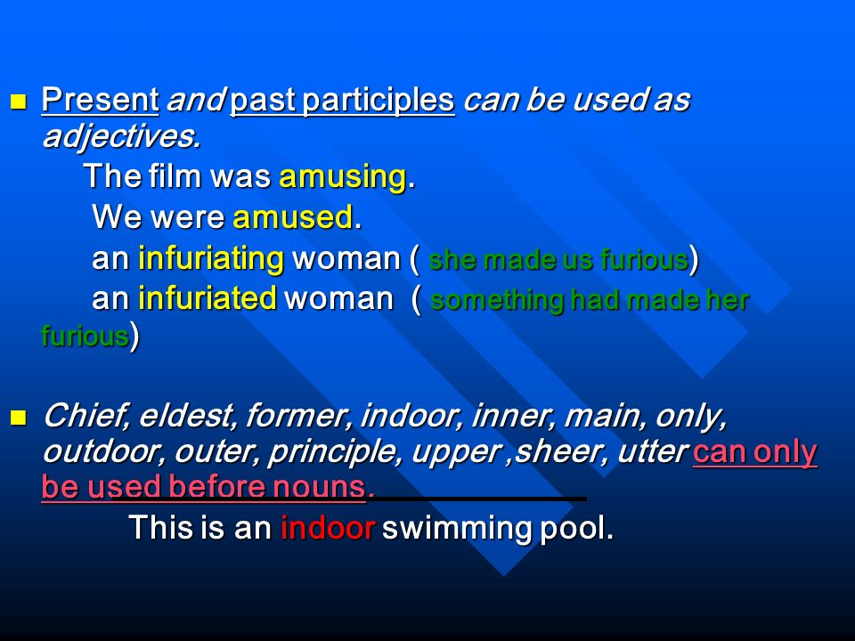 Present and past participles can be used as adjectives.