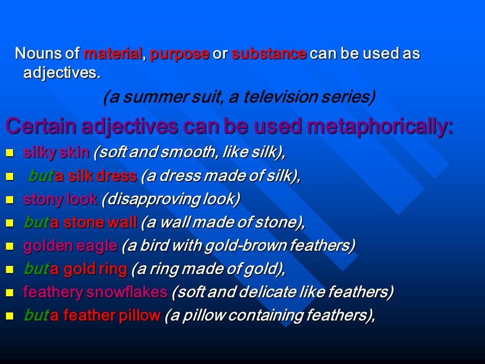 Certain adjectives can be used metaphorically: